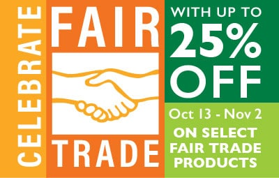 Celebrate Fair Trade with 25% off select fair trade products Oct 13 - Nov 2